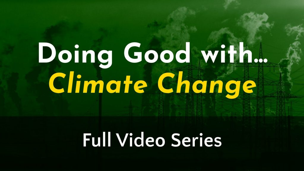 Doing Good with Climate Change Series Thumbnail